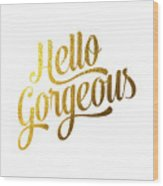 Hello Gorgeous Wood Print by BONB Creative
