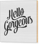 Hello Gorgeous Calligraphy Wood Print