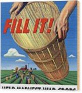 Help Harvest War Crops - Fill It Wood Print
