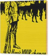 Here's Your Chance - It's Men We Want Wood Print