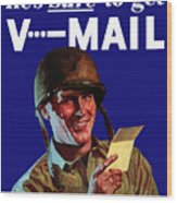 He's Sure To Get V-mail Wood Print