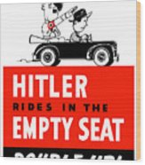 Hitler Rides In The Empty Seat Wood Print by War Is Hell Store