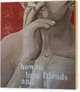 How To Lose Friends And Infuriate People Wood Print