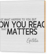 How You React - Epictetus Wood Print