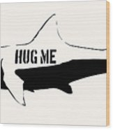 Hug Me Shark - Black  Wood Print