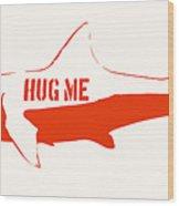 Hug Me Shark Wood Print by Pixel Chimp