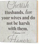 Husbands Love Honor Cherish- Art By Linda Woods Wood Print