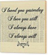 I Always Will Love You Wood Print