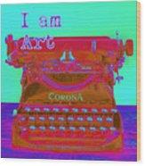 I Am Art Typewriter Wood Print