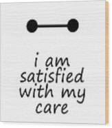 I Am Satisfied With My Care Wood Print