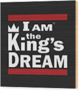 I Am The Kings Dream Wood Print