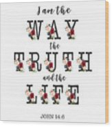 I Am The Way The Truth And The Life Typography Wood Print