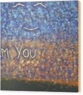 I Am You Wood Print