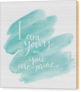 I Am Yours Wood Print