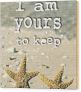 I Am Yours To Keep Wood Print
