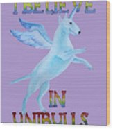 I Believe In Unibulls Wood Print