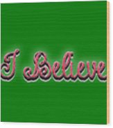 I Believe Tee Wood Print