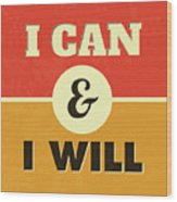 I Can And I Will Wood Print