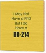 I Have A Dd 214 5441.02 Wood Print