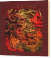 I Hear Voices Wood Print