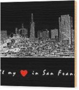 I Left My Heart - White On Black Background Wood Print