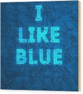 I Like Blue Wood Print