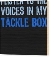 I Listen To Voices In My Tackle Box Blues Wood Print