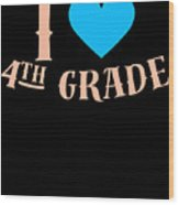 I Love 4th Grade School Pre School Graphic Heart Love School All Day Wood Print