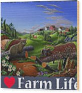 I Love Farm Life T Shirt - Spring Groundhog - Country Farm Landscape 2 Wood Print