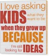 I Love Asking Kids Phrase Wood Print