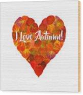 I Love Autumn Red Aspen Leaf Heart 1 Wood Print