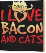 I Love Bacon And Cats Wood Print