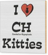 I Love Ch Kitties Awareness Wood Print