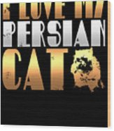 I Love My Persian Cat Wood Print