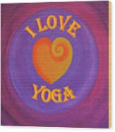 I Love Yoga Wood Print