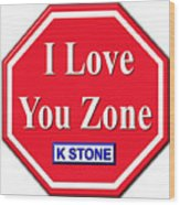 I Love You Zone Wood Print