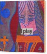 I Play Wood Print