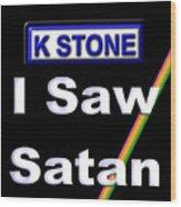 I Saw Satan Wood Print