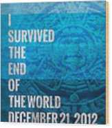I Survived The End Of The World Wood Print