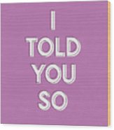 I Told You So Purple- Art By Linda Woods Wood Print