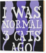 I Was Normal 3 Cats Ago 5 Wood Print