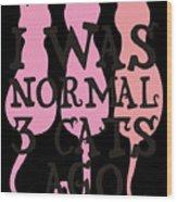 I Was Normal 3 Cats Agog Wood Print