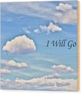 I Will Go On Wood Print