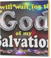 I Will Wait For God Of My Salvation Wood Print