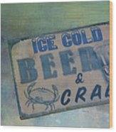 Ice Cold Beer And Crabs - Looks Like Summer At The Shore Wood Print