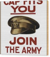 If The Cap Fits You Join The Army Wood Print