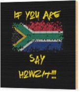 If You Are South African Say Howzit Wood Print