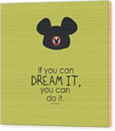 If You Can Dream It, You Can Do It Wood Print