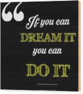 If You Can Dream It You Can Do It Wood Print