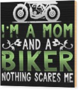 Im A Mom And A Biker Nothing Scares Me Wood Print